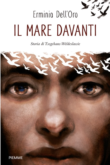 Il mare davanti - Storia di Tsegehans Weldeslassie eBook by Erminia Dell'Oro