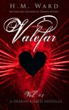 Valefar Vol. 1 (A Demon Kissed Novella) ebook by H.M. Ward