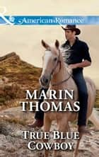 True Blue Cowboy (Mills & Boon American Romance) (The Cash Brothers, Book 5) ebook by Marin Thomas