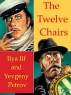 The Twelve Chairs ebook by Ilya Ilf, Yevgeny Petrov