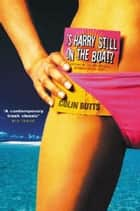 Is Harry Still on the Boat? ebook by Colin Butts