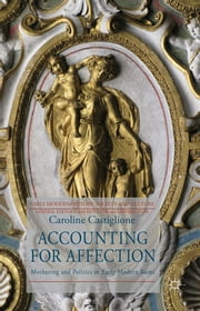 Accounting for Affection - Mothering and Politics in Early Modern Rome ebook by Prof Caroline Castiglione