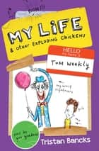 Tom Weekly 4: My Life and Other Exploding Chickens ebook by Tristan Bancks, Gus Gordon