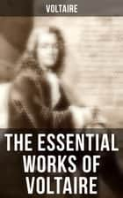 The Essential Works of Voltaire - Philosophical Writings, Novels, Historical Works, Poetry, Plays & Letters ebook by Voltaire, Tobias Smollett, William F. Fleming,...