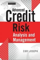 Advanced Credit Risk Analysis and Management ebook by Ciby Joseph