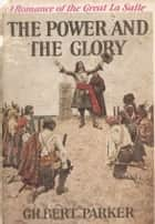 The Power and the Glory ebook by Gilbert Parker