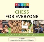 Knack Chess for Everyone - A Step-by-Step Guide to Rules, Moves & Winning Strategies ebooks by Al Lawrence, Eli Burakian, Stephen Gorman