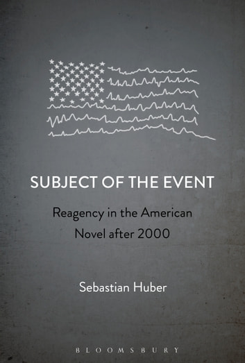 Subject of the Event - Reagency in the American Novel after 2000 ebook by Dr. Sebastian Huber
