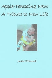 Apple-Tempting New: A Tasty Tribute to New Life ebook by Jackie O'Donnell