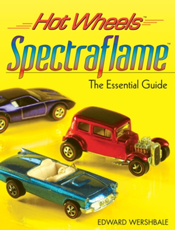 Hot Wheels Spectraflame - The Essential Guide ebook by Edward Wershbale