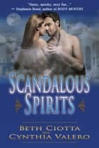Scandalous Spirits ebook by Beth Ciotta, Cynthia Valero