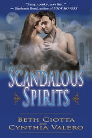 Scandalous Spirits ebook by Beth Ciotta,Cynthia Valero