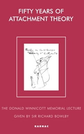 Fifty Years of Attachment Theory: The Donald Winnicott Memorial Lecture - The Donald Winnicott Memorial Lecture ebook by Sir Richard Bowlby,Pearl King