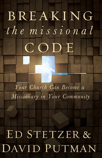 Breaking the Missional Code: Your Church Can Become a Missionary in Your Community - Your Church Can Become a Missionary in Your Community ebook by Ed Stetzer,David Putman