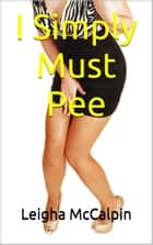 Please Let Me Pee! ebook by Leigha McCalpin