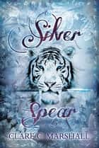 The Silver Spear ebook by Clare C. Marshall