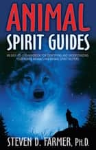 Animal Spirit Guides eBook by Steven D. Farmer, Ph.D