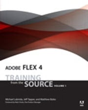 Adobe Flex 4 - Training from the Source, Volume 1 ebook by Michael Labriola,Jeff Tapper,Matthew Boles