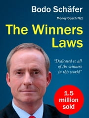 The Winners Laws: 30 Absolutely Unbreakable Habits of Success: Everyday Step-by-Step Guide to Rich and Happy Life ebook by Bodo Schäfer