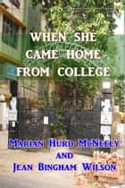 When She Came Home From College ebook by Marian Hurd McNeely, Jean Bingham Wilson