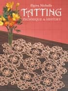Tatting - Technique and History ebook by Elgiva Nicholls