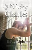 Kane: I Am Alpha ebook by Nicky Charles