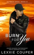 Burn For You - Outback Skies, #3 ebook by Lexxie Couper