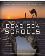 The Meaning of the Dead Sea Scrolls - Their Significance For Understanding the Bible, Judaism, Jesus, and Christianity ebook by James VanderKam,Peter Flint