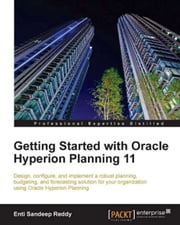 Getting Started with Oracle Hyperion Planning 11 ebook by Enti Sandeep Reddy