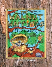 The Walnut Warriors® (In a Nutshell) - In a Nutshell ebook by Lance L. Palmgren