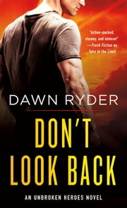 Don't Look Back - An Unbroken Heroes Novel ebook by Dawn Ryder