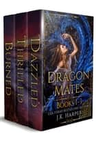 Dragon Mates Books 1-3 ebook by J.K. Harper