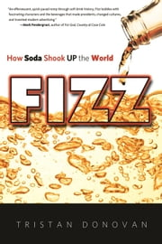 Fizz - How Soda Shook Up the World ebook by Tristan Donovan