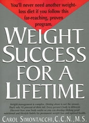 Weight Success for a Lifetime ebook by Carol Simontacchi, Ccn, MS