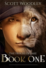 The House of Jake: Book One ebook by Scott Woodley
