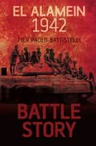 Battle Story: El Alamein 1942 ebook by Pier Paolo Battistelli