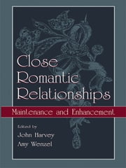 Close Romantic Relationships - Maintenance and Enhancement ebook by John H. Harvey,Amy Wenzel