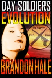 Evolution: Day Soldiers Book Four ebook by Brandon Hale