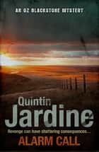 Alarm Call (Oz Blackstone series, Book 8) - An unputdownable mystery of crime and intrigue ebook by Quintin Jardine