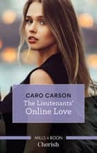 The Lieutenants' Online Love ebook by Caro Carson