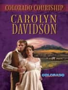 Colorado Courtship ebook by Carolyn Davidson