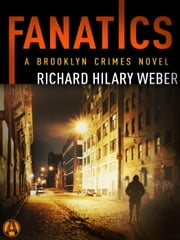Fanatics - A Brooklyn Crimes Novel ebook by Richard Hilary Weber