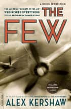 "The Few - The American """"Knights of the Air"""" Who Risked Everything to Save Britain in the Summer of 1940 eBook by Alex Kershaw"