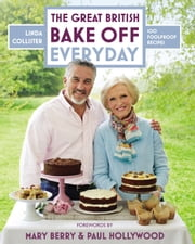 Great British Bake Off: Everyday - Over 100 Foolproof Bakes ebook by Linda Collister