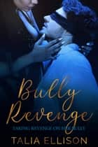 Bully Revenge ebook by Talia Ellison