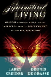 Supernatural Living ebook by Larry Kreider,Dennis DeGrasse