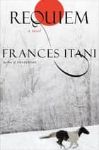 Requiem - A Novel ebook by Frances Itani
