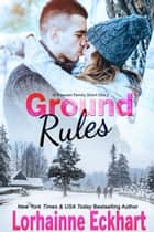 Ground Rules - A Friessen Family Short Story ebook by Lorhainne Eckhart