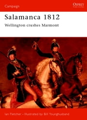 Salamanca 1812 - Wellington Crushes Marmont ebook by Ian Fletcher,Bill Younghusband