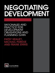 Negotiating Development - Rationales and practice for development obligationsand planning gain ebook by F. Ennis,Frank Ennis,P. Healey,Prof Patsy Healey,M. Purdue